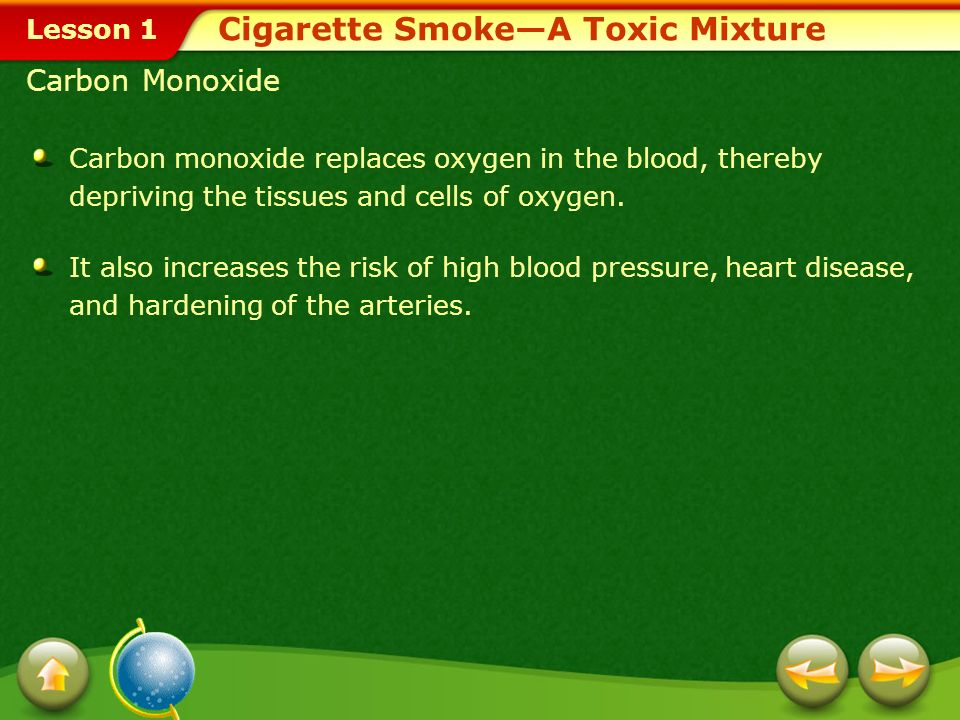 Lesson 1 Cigarette SmokeA Toxic Mixture Tar Tar penetrates the smokers respiratory system and destroys cilia that line the upper airways and protect a