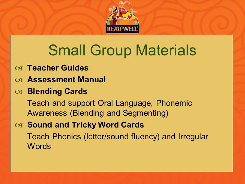 Small Group Materials Teacher Guides Assessment Manual Blending Cards Teach and support Oral Language, Phonemic Awareness (Blending and Segmenting) So
