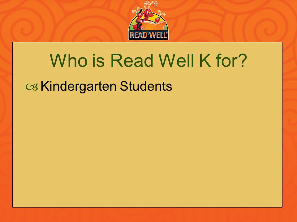 Who is Read Well K for? Kindergarten Students