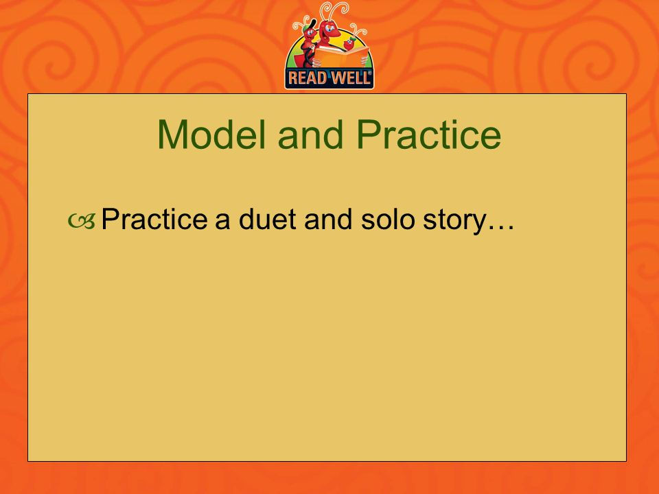 Model and Practice Practice a duet and solo story…