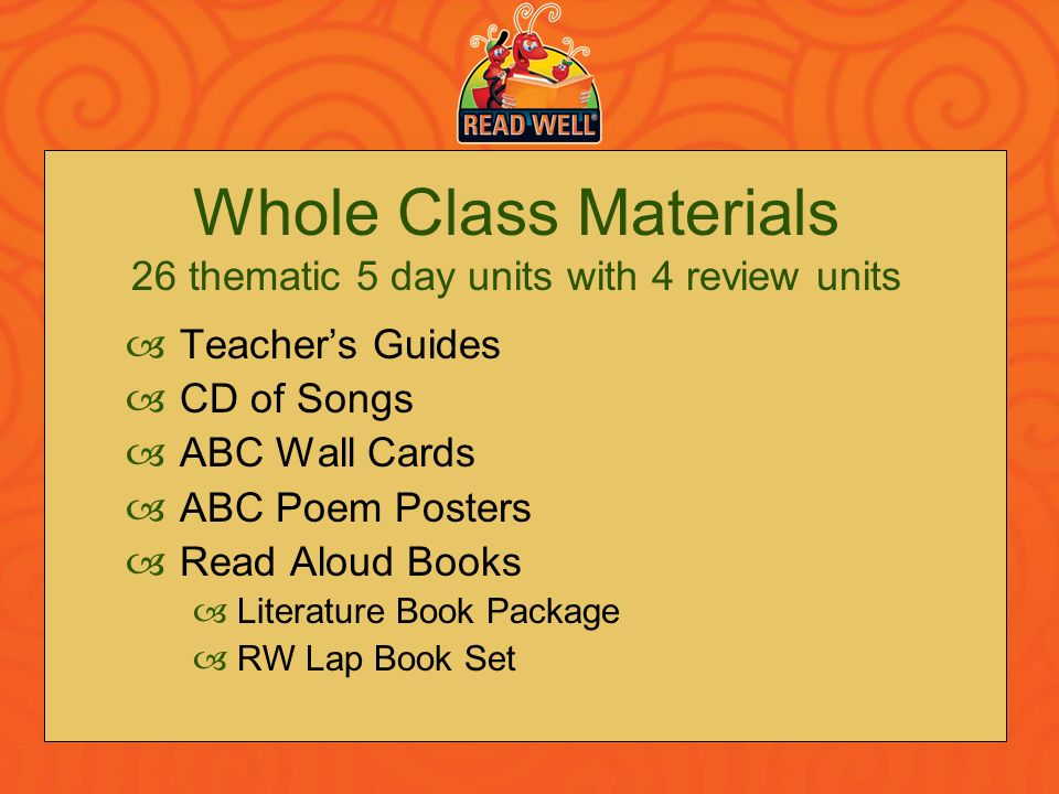 Whole Class Materials 26 thematic 5 day units with 4 review units Teachers Guides CD of Songs ABC Wall Cards ABC Poem Posters Read Aloud Books Literat