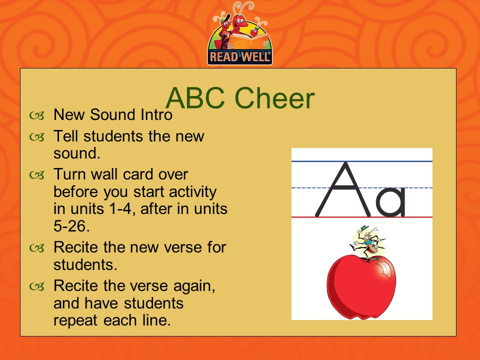 ABC Cheer New Sound Intro Tell students the new sound. Turn wall card over before you start activity in units 1-4, after in units 5-26. Recite the new