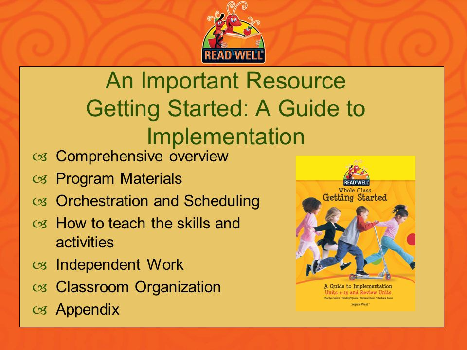 An Important Resource Getting Started: A Guide to Implementation Comprehensive overview Program Materials Orchestration and Scheduling How to teach th