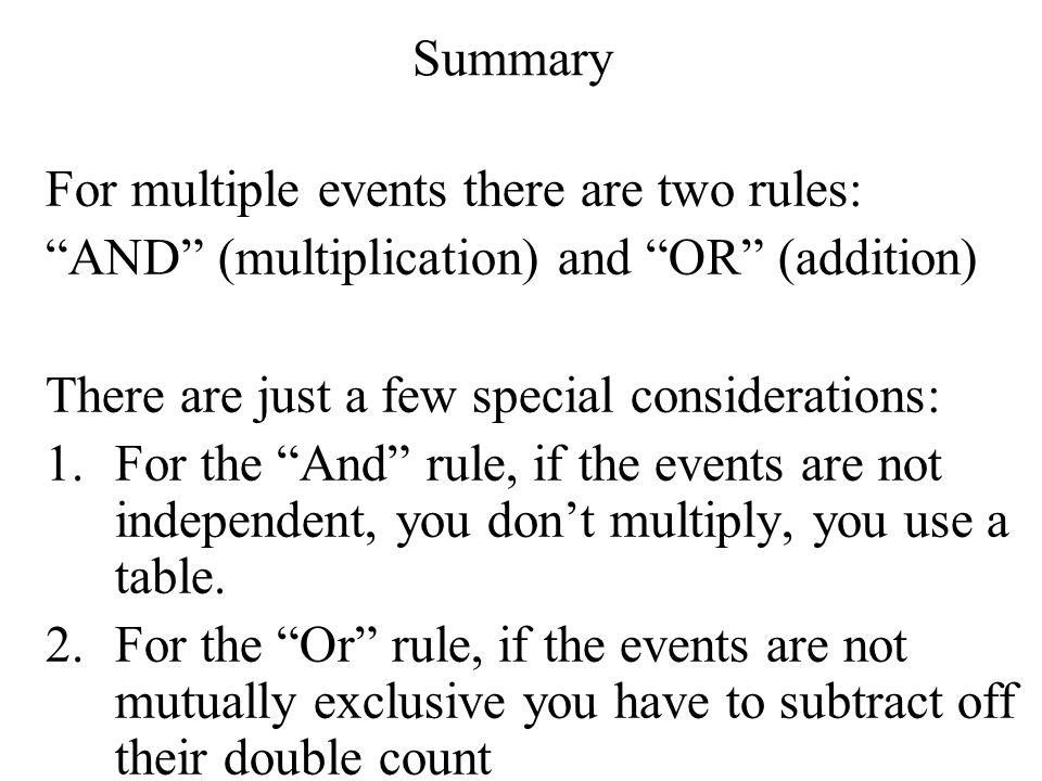 Summary For multiple events there are two rules: AND (multiplication) and OR (addition) There are just a few special considerations: 1.For the And rul