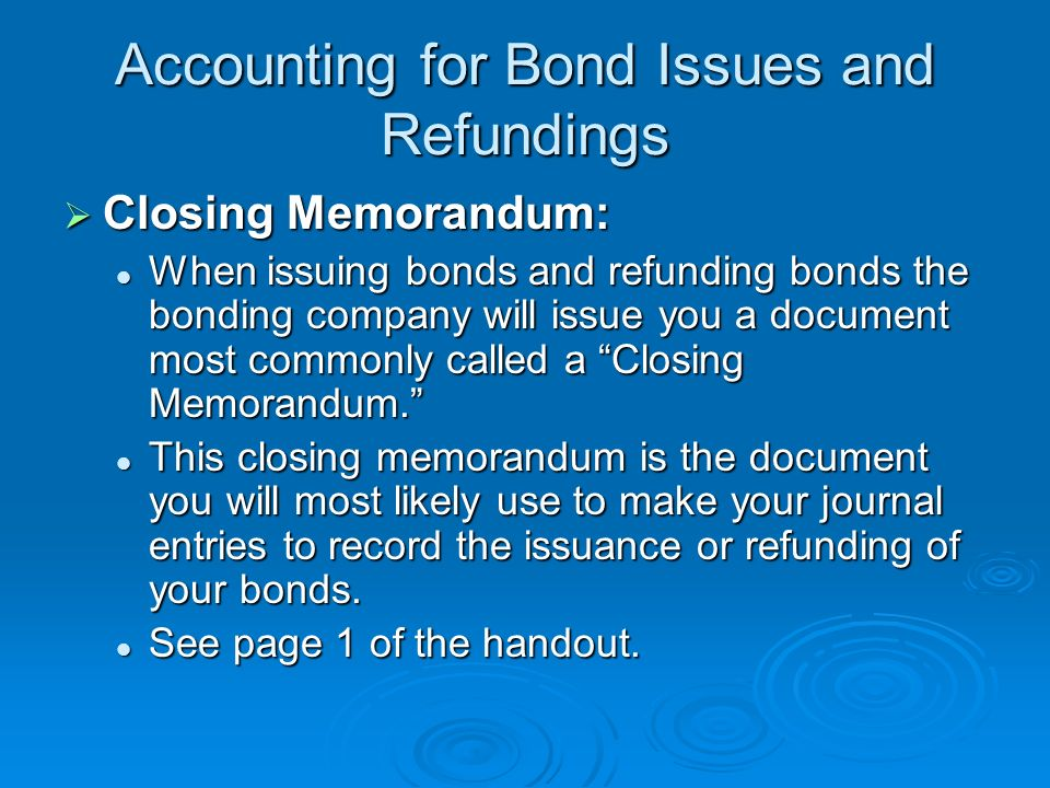 Accounting for Bond Issues and Refundings Closing Memorandum: Closing Memorandum: When issuing bonds and refunding bonds the bonding company will issu