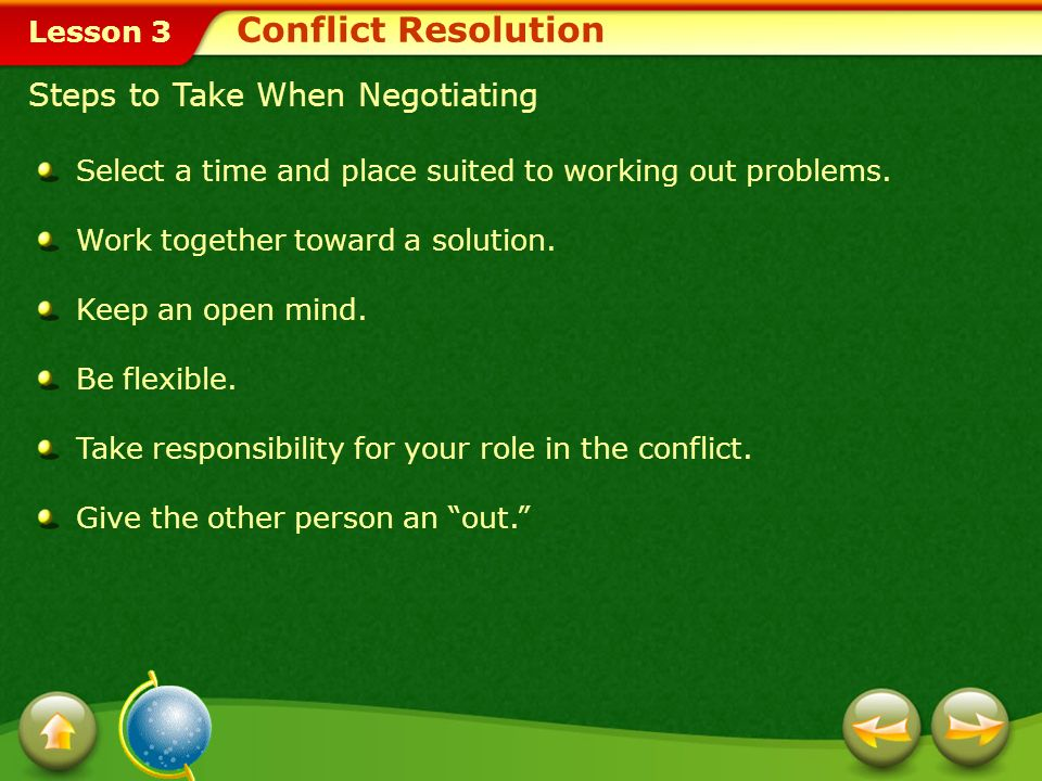 Lesson 3 Negotiating During Conflict Resolution Check your facts. Remind yourself that your goal is to find a solution, not to fight or prove who is i