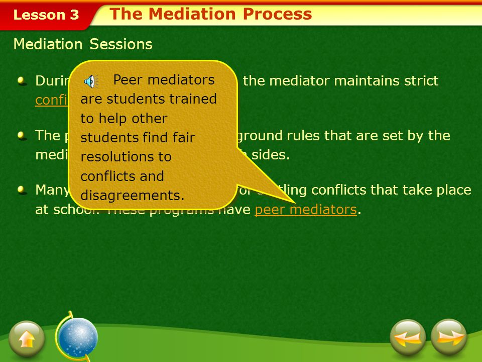 Lesson 3 During the mediation process, the mediator maintains strict confidentiality. confidentiality The process has well-defined ground rules that a
