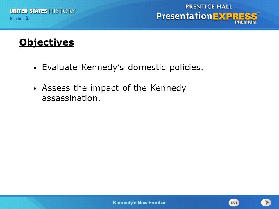 Chapter 25 Section 1 The Cold War Begins Section 2 Kennedys New Frontier Evaluate Kennedys domestic policies. Assess the impact of the Kennedy assassi