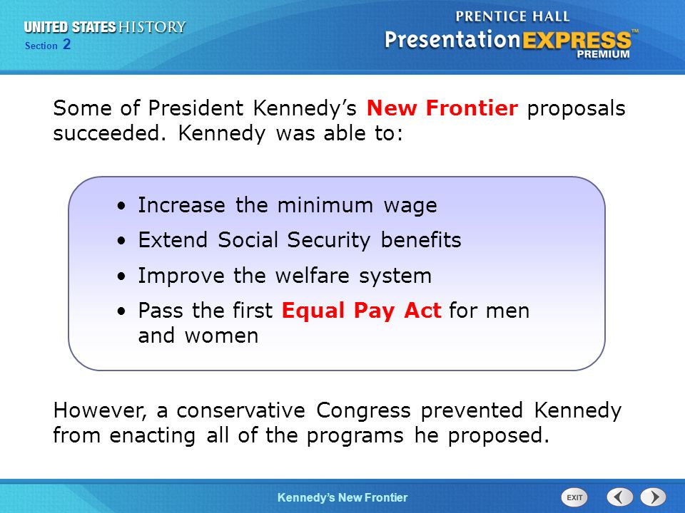 Chapter 25 Section 1 The Cold War Begins Section 2 Kennedys New Frontier However, a conservative Congress prevented Kennedy from enacting all of the p