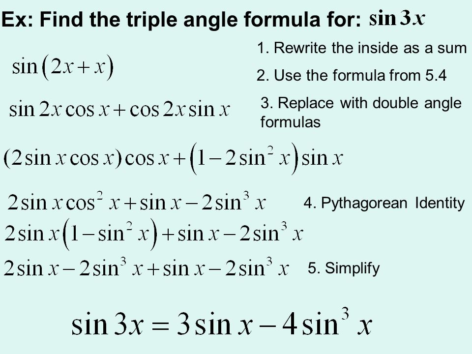 Ex: Find the triple angle formula for: 1.Rewrite the inside as a sum 2.
