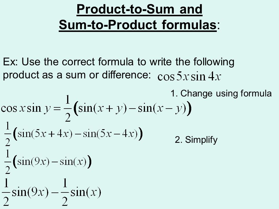 Product-to-Sum and Sum-to-Product formulas: Ex: Use the correct formula to write the following product as a sum or difference: 1.