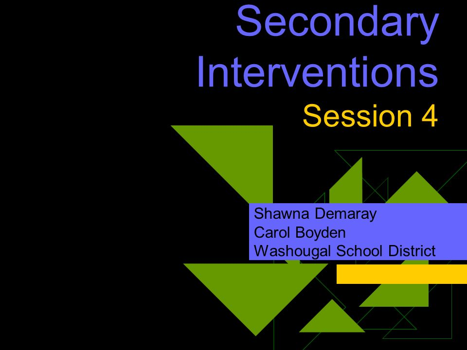 Secondary Interventions Session 4 Shawna Demaray Carol Boyden Washougal School District