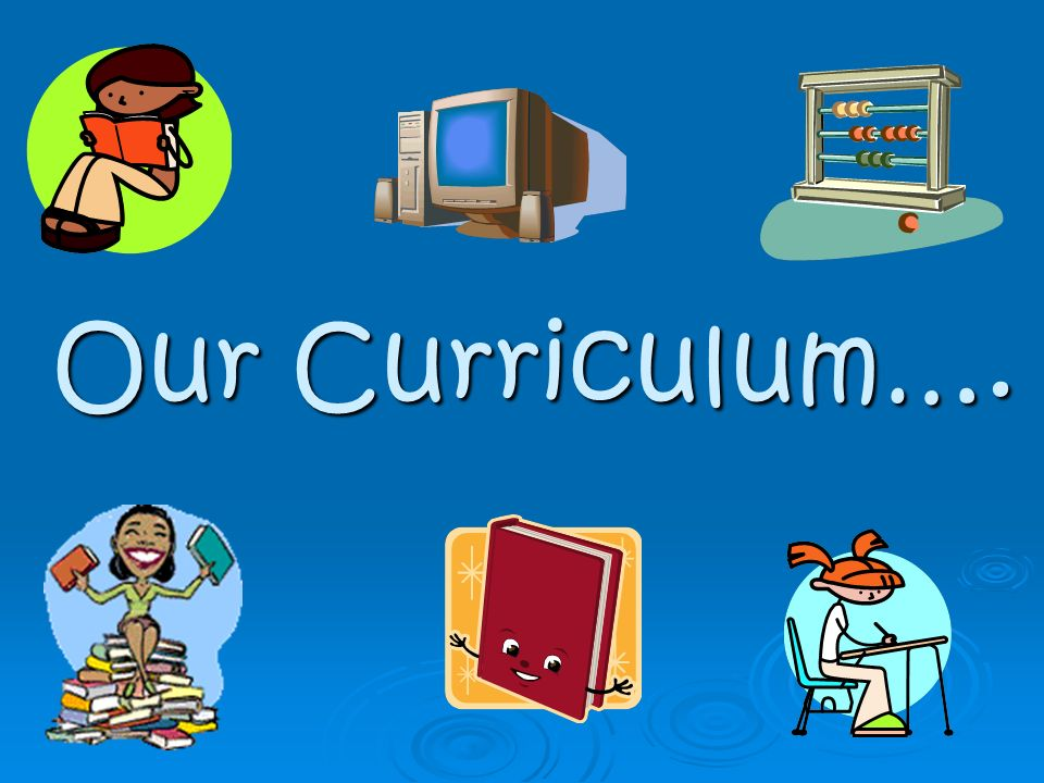 Our Curriculum….