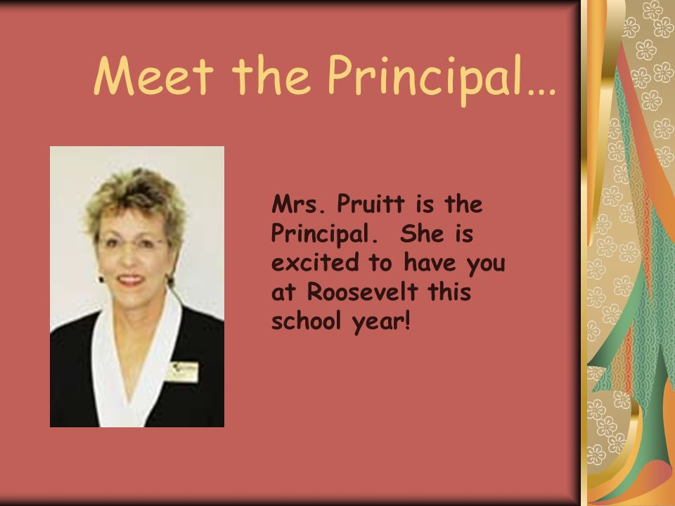 Meet the Principal… Mrs. Pruitt is the Principal.