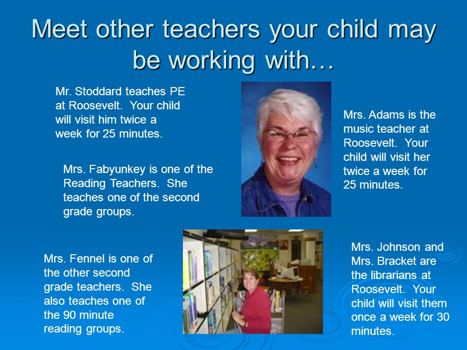 Meet other teachers your child may be working with… Mrs.