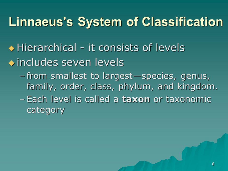 8 Linnaeus's System of Classification Hierarchical - it consists of levels Hierarchical - it consists of levels includes seven levels includes seven l