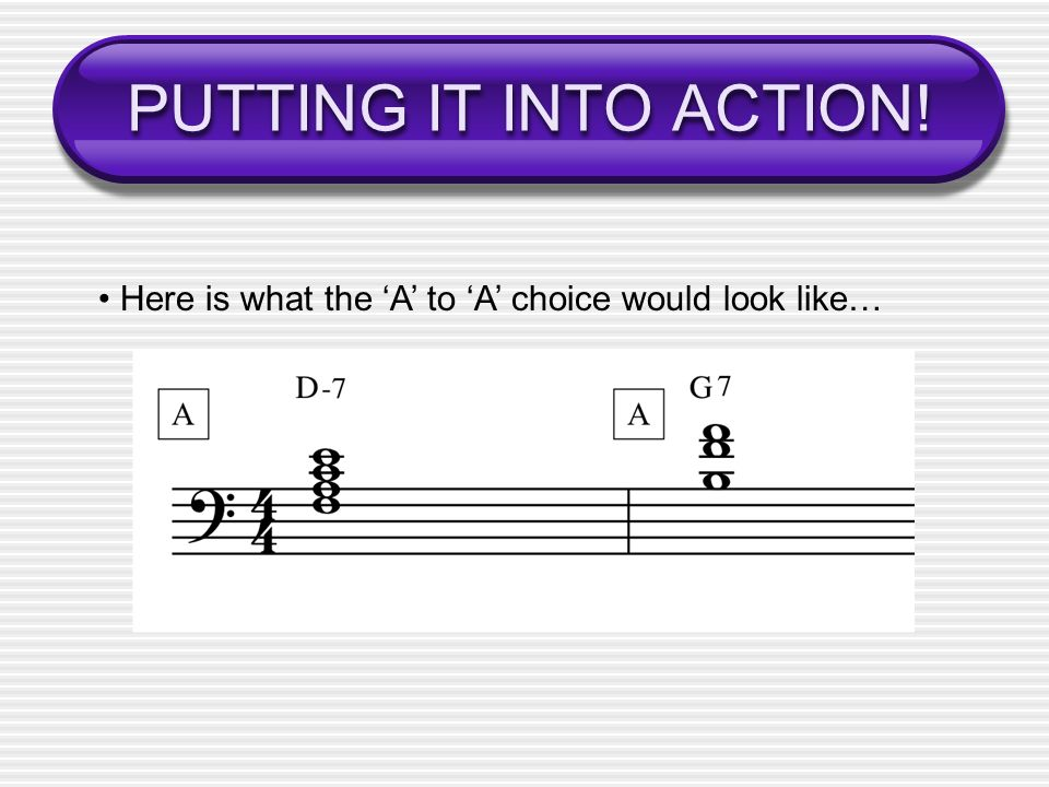 PUTTING IT INTO ACTION! Here is what the A to A choice would look like…
