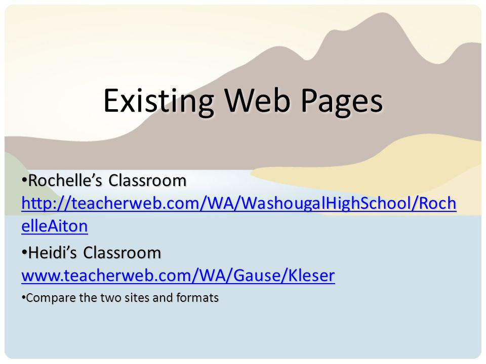 Existing Web Pages Rochelles Classroom http://teacherweb.com/WA/WashougalHighSchool/Roch elleAiton Rochelles Classroom http://teacherweb.com/WA/Washou