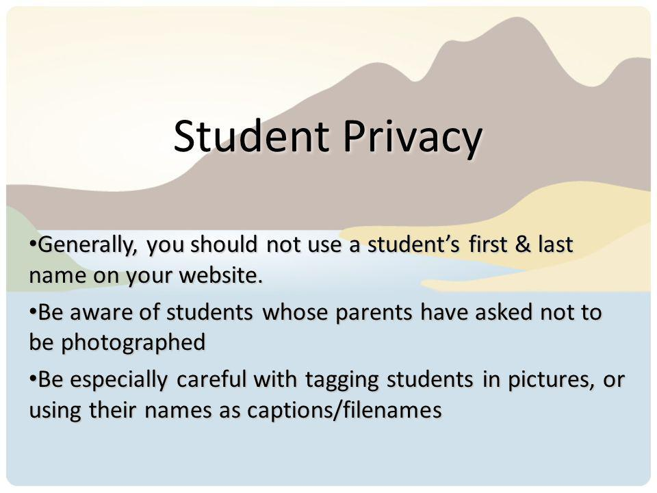 Student Privacy Generally, you should not use a students first & last name on your website. Generally, you should not use a students first & last name