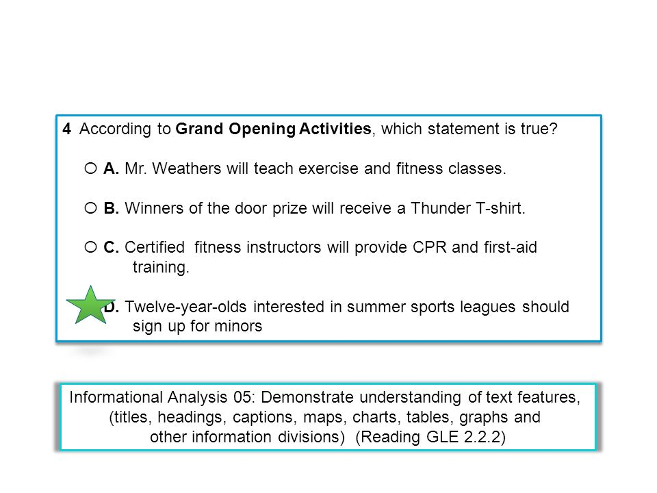 4 According to Grand Opening Activities, which statement is true? Ο A. Mr. Weathers will teach exercise and fitness classes. Ο B. Winners of the door