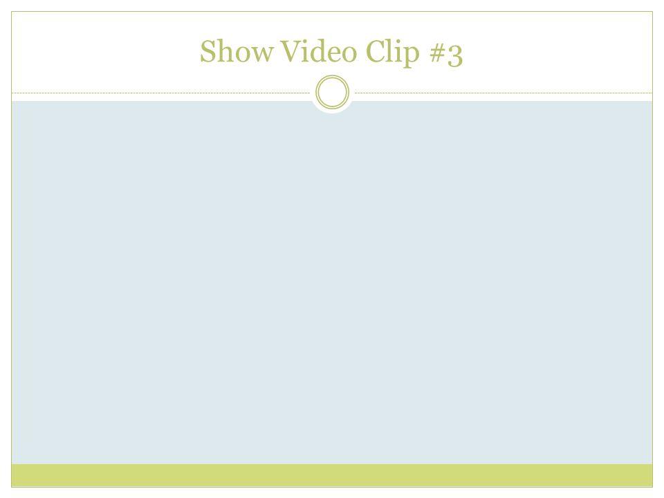 Show Video Clip #3