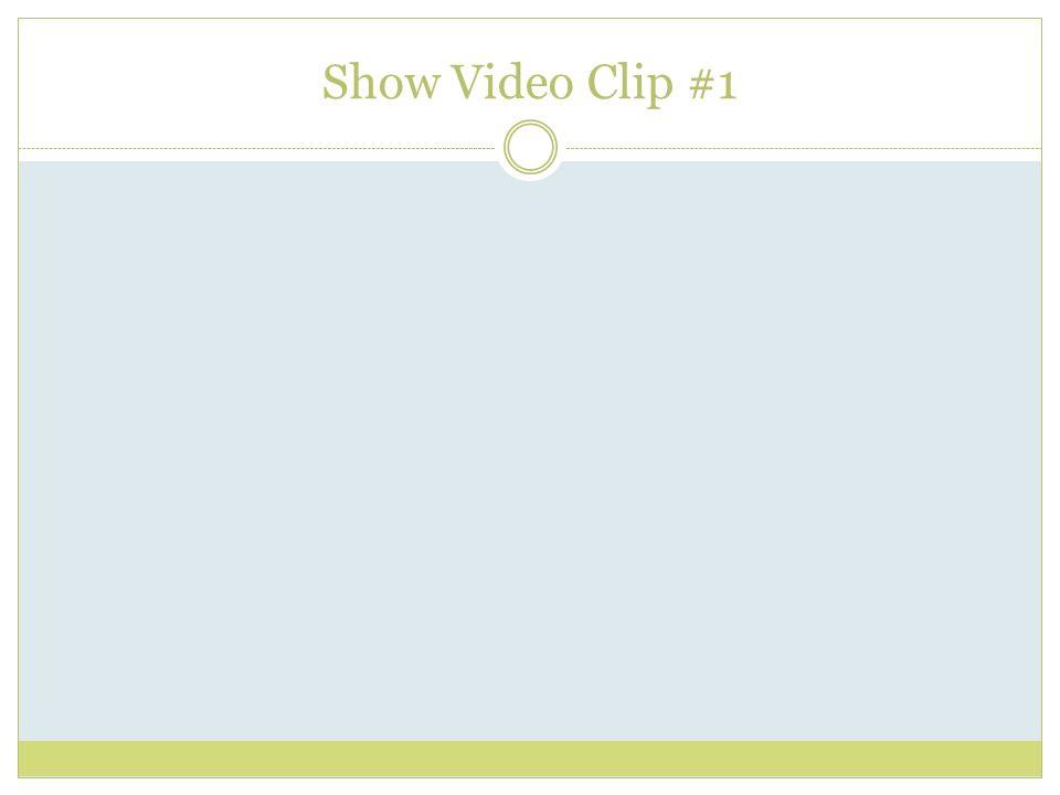 Show Video Clip #1