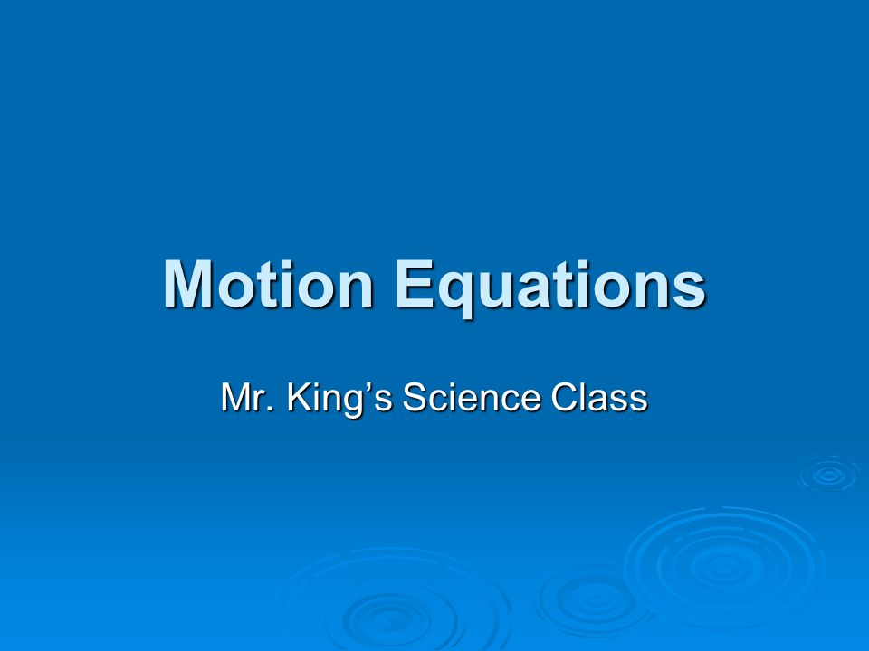 Motion Equations Mr. Kings Science Class