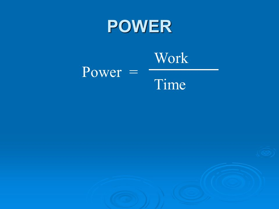 POWER Power = Work Time