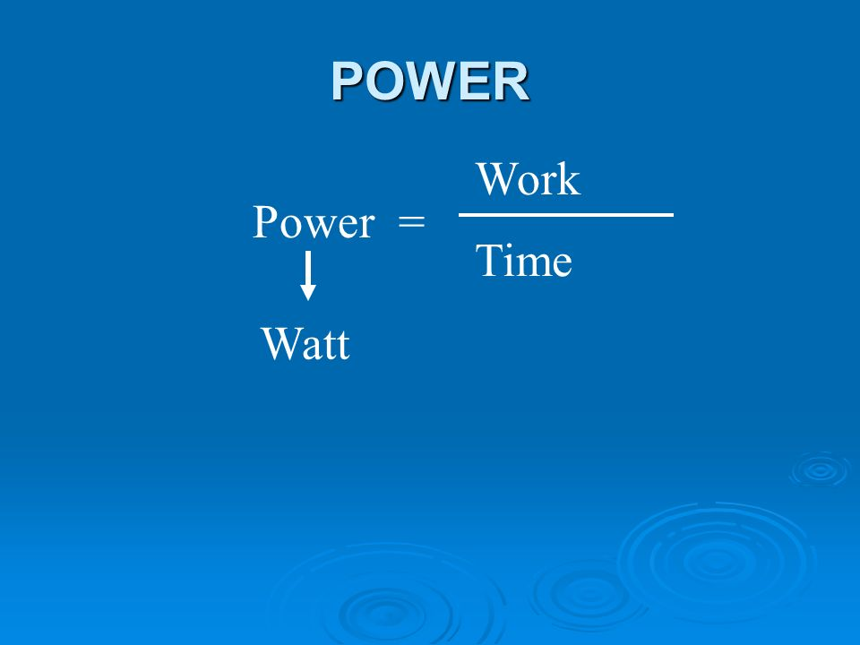 POWER Power = Work Time Watt