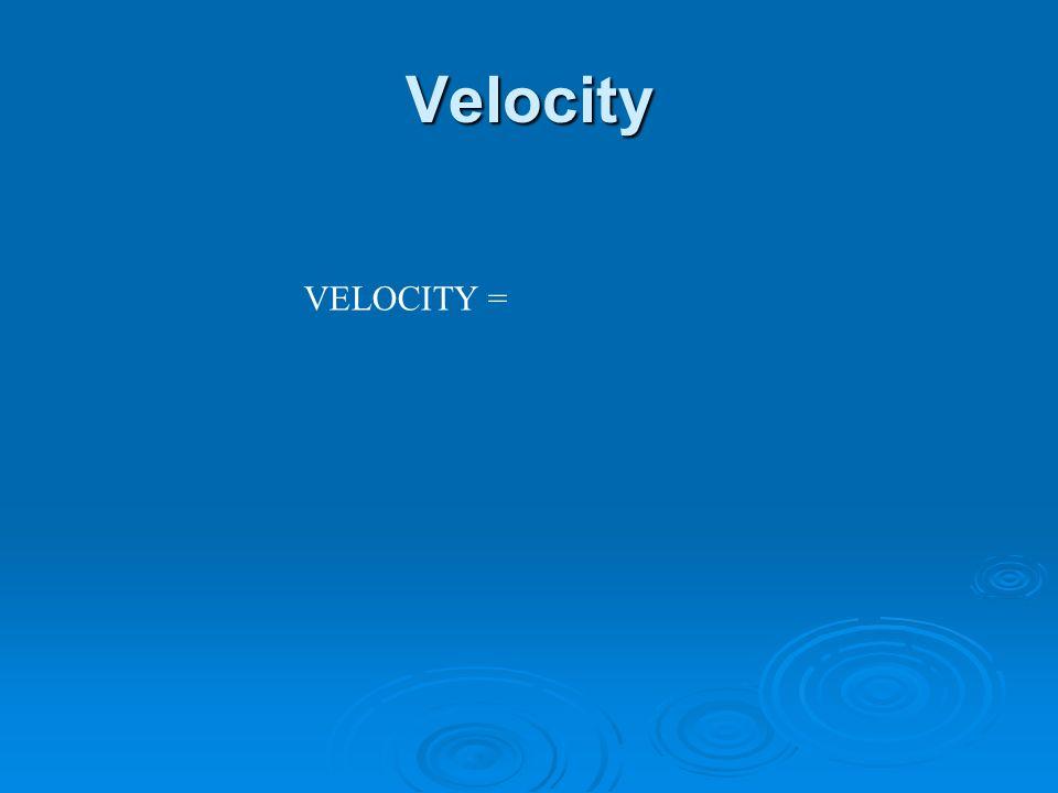 Velocity VELOCITY =