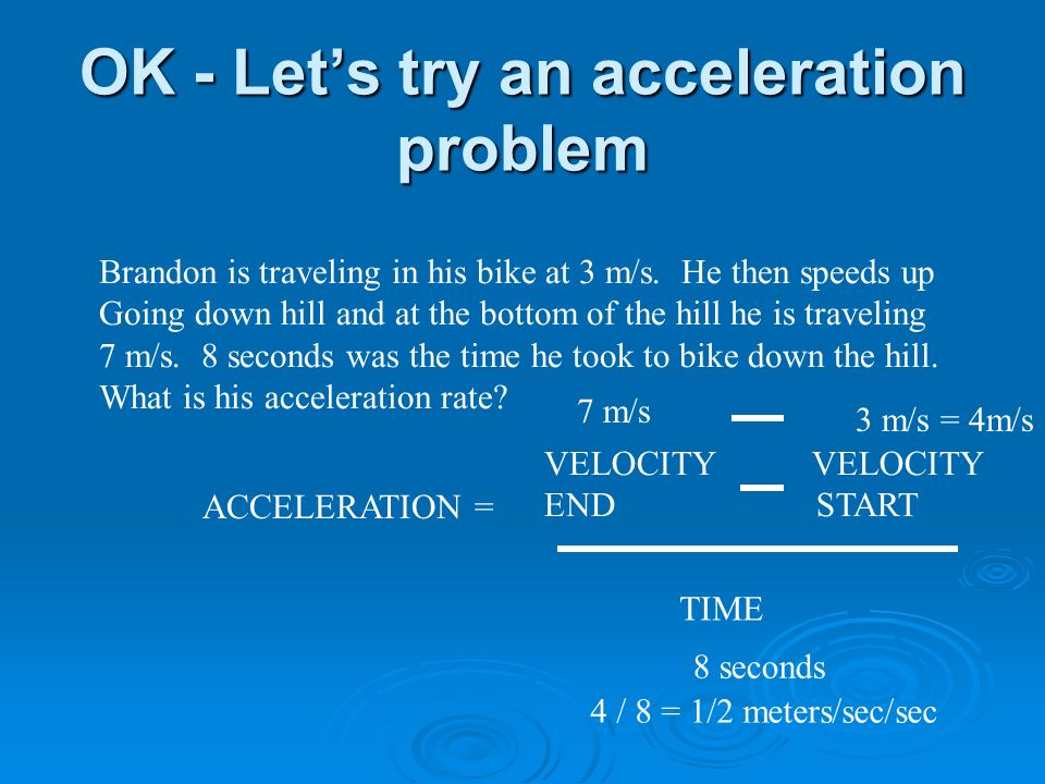 OK - Lets try an acceleration problem Brandon is traveling in his bike at 3 m/s.