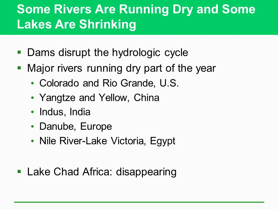 Some Rivers Are Running Dry and Some Lakes Are Shrinking Dams disrupt the hydrologic cycle Major rivers running dry part of the year Colorado and Rio