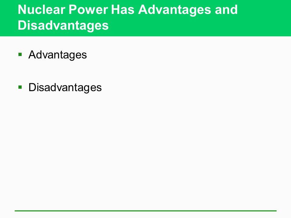 Nuclear Power Has Advantages and Disadvantages Advantages Disadvantages