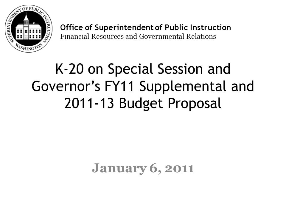 Office of Superintendent of Public Instruction Financial Resources and Governmental Relations K-20 on Special Session and Governors FY11 Supplemental