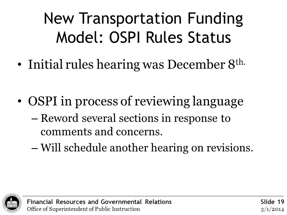 Financial Resources and Governmental Relations Office of Superintendent of Public Instruction Slide 19 3/1/2014 New Transportation Funding Model: OSPI