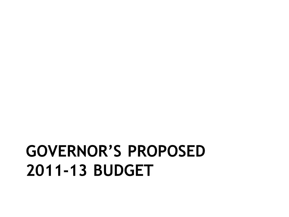 GOVERNORS PROPOSED 2011-13 BUDGET