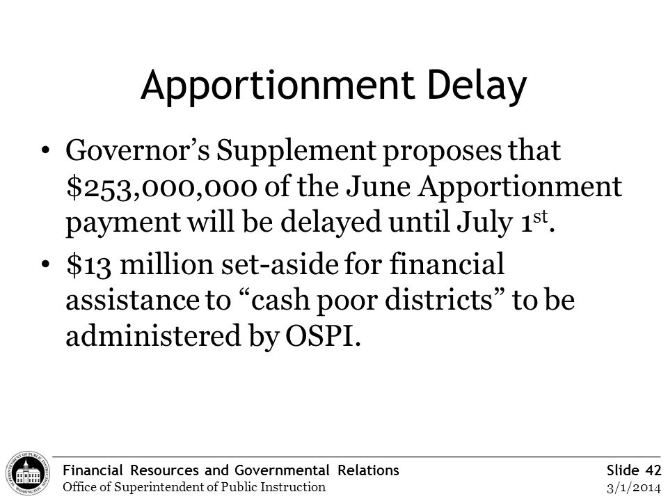 Financial Resources and Governmental Relations Office of Superintendent of Public Instruction Slide 42 3/1/2014 Apportionment Delay Governors Suppleme