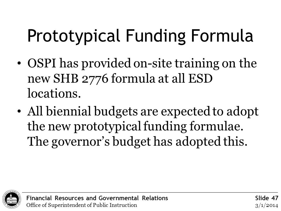 Financial Resources and Governmental Relations Office of Superintendent of Public Instruction Slide 47 3/1/2014 Prototypical Funding Formula OSPI has