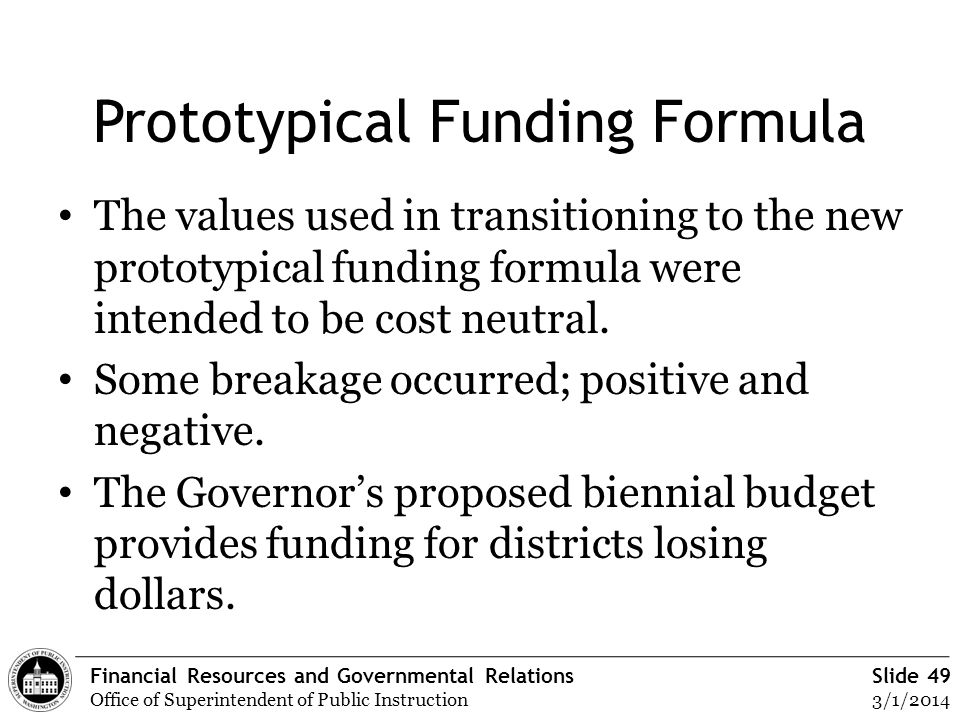 Financial Resources and Governmental Relations Office of Superintendent of Public Instruction Slide 49 3/1/2014 Prototypical Funding Formula The value