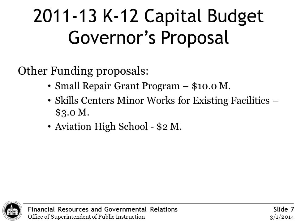 Financial Resources and Governmental Relations Office of Superintendent of Public Instruction Slide 7 3/1/2014 2011-13 K-12 Capital Budget Governors P