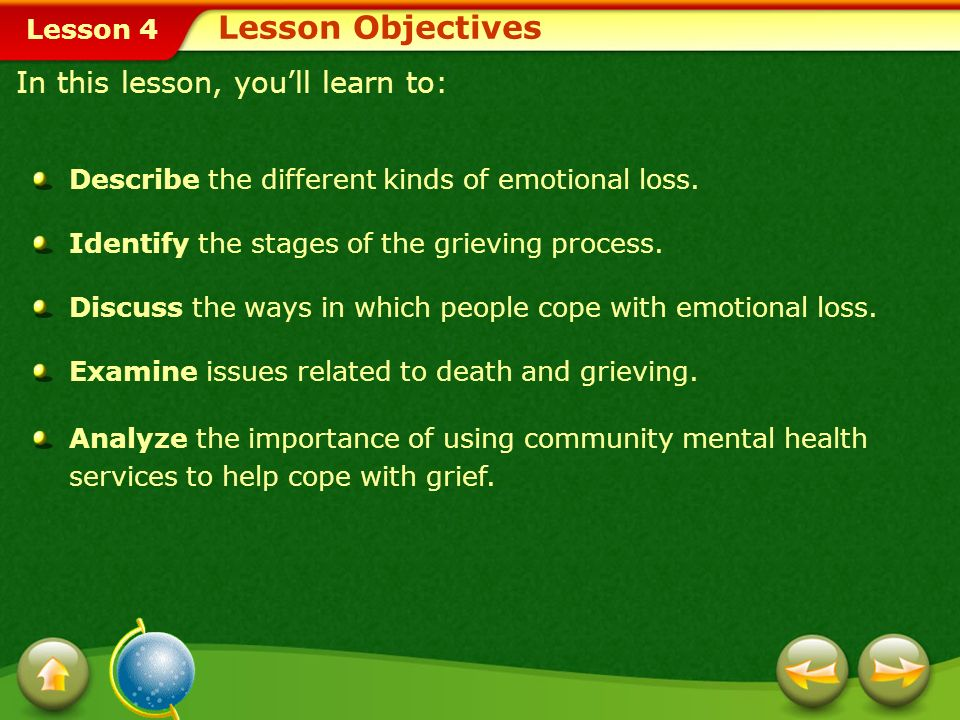 Lesson 4 Loss is an important part of life. It is always difficult and painful to lose someone. Learning to cope with grief is an important part of hu