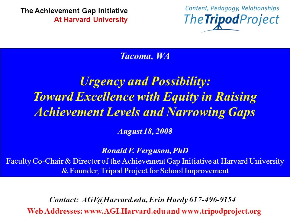 Tacoma, WA Urgency and Possibility: Toward Excellence with Equity in Raising Achievement Levels and Narrowing Gaps August 18, 2008 Ronald F.