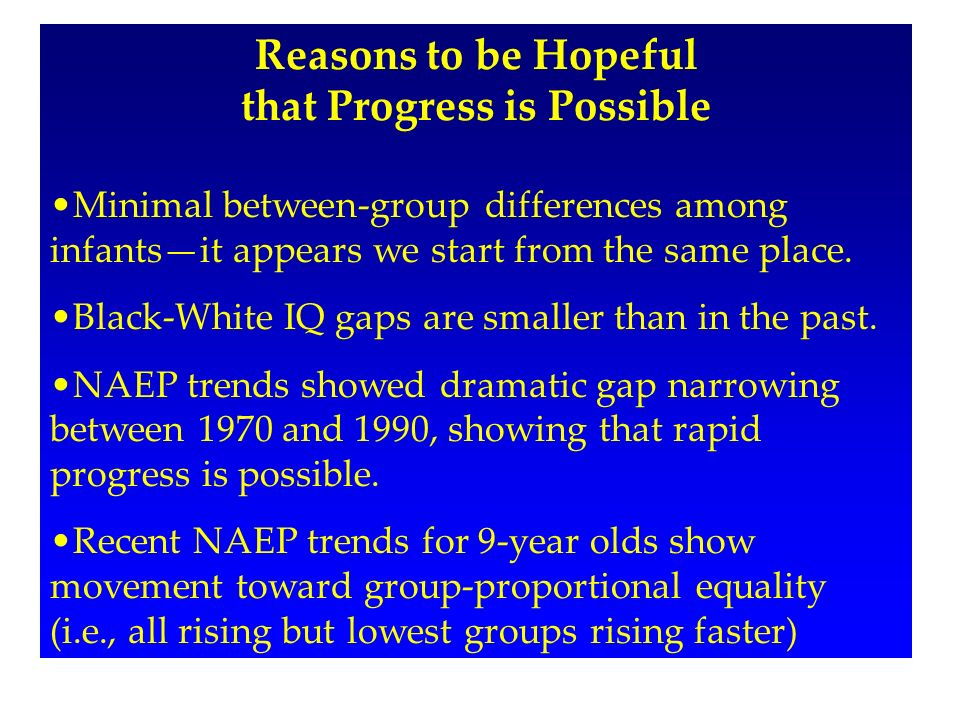 Reasons to be Hopeful that Progress is Possible Minimal between-group differences among infantsit appears we start from the same place.