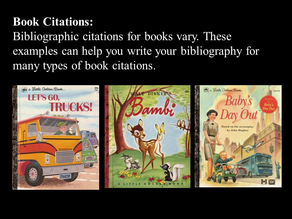 Book Citations: Bibliographic citations for books vary.