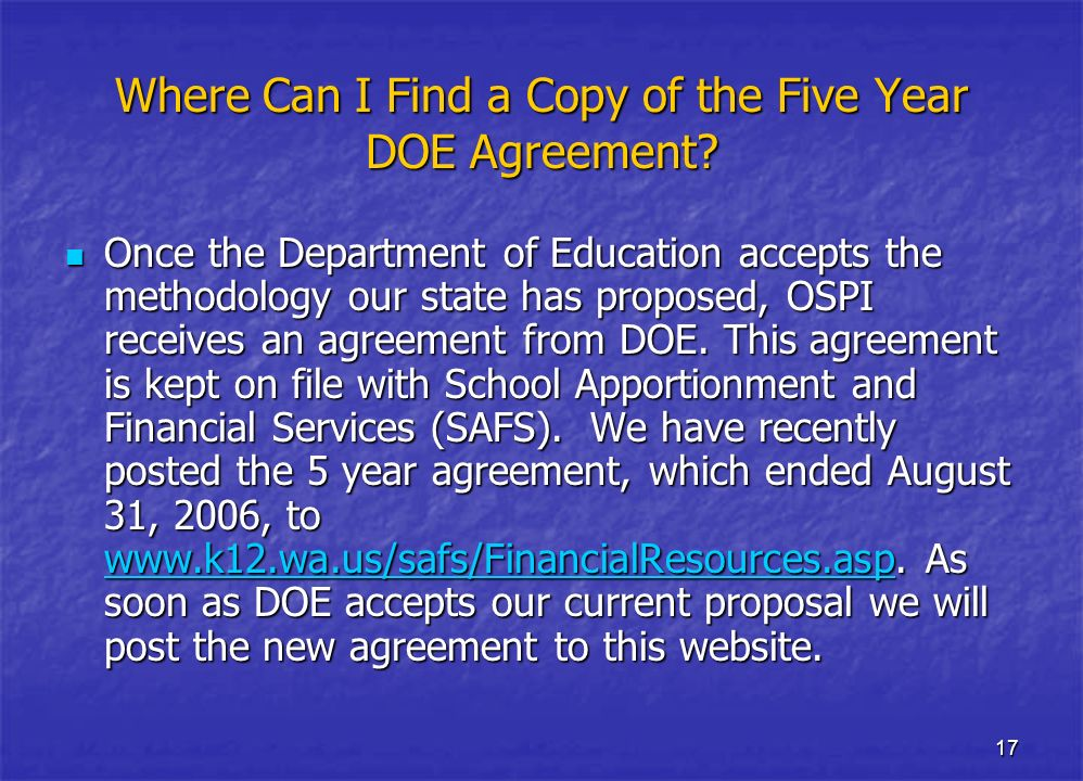 17 Where Can I Find a Copy of the Five Year DOE Agreement? Once the Department of Education accepts the methodology our state has proposed, OSPI recei