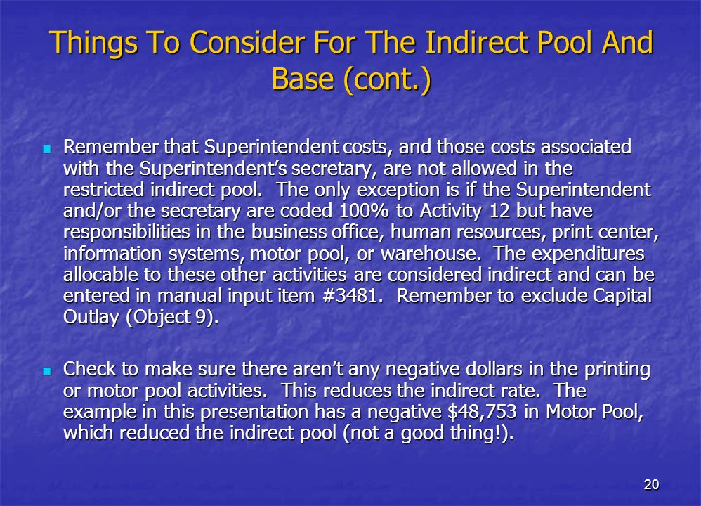 20 Things To Consider For The Indirect Pool And Base (cont.) Remember that Superintendent costs, and those costs associated with the Superintendents s