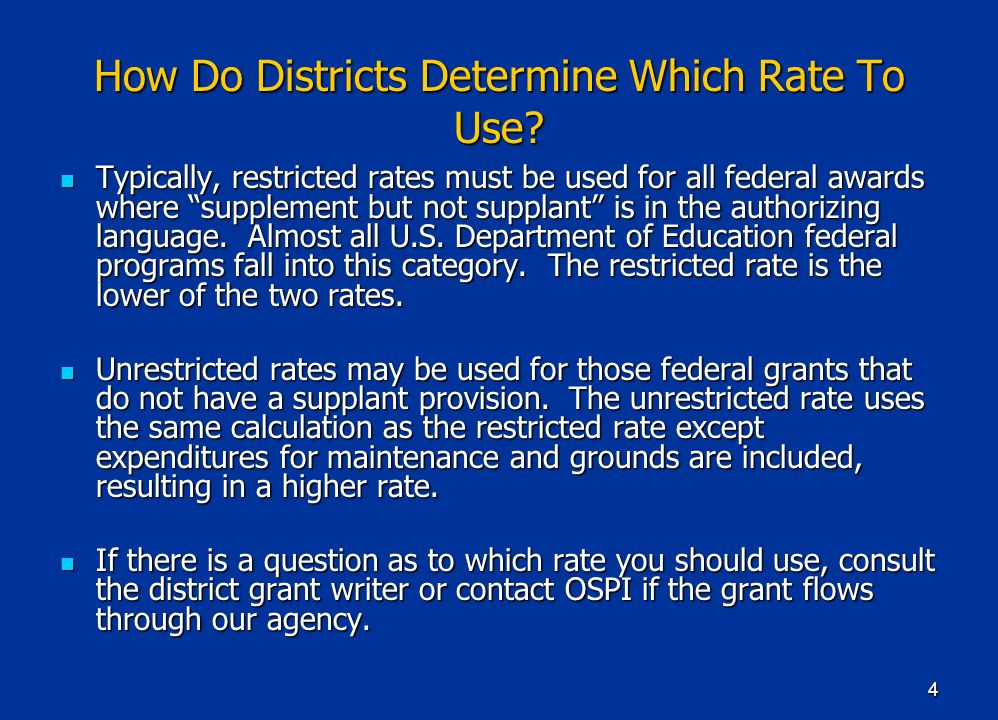 4 How Do Districts Determine Which Rate To Use? Typically, restricted rates must be used for all federal awards where supplement but not supplant is i