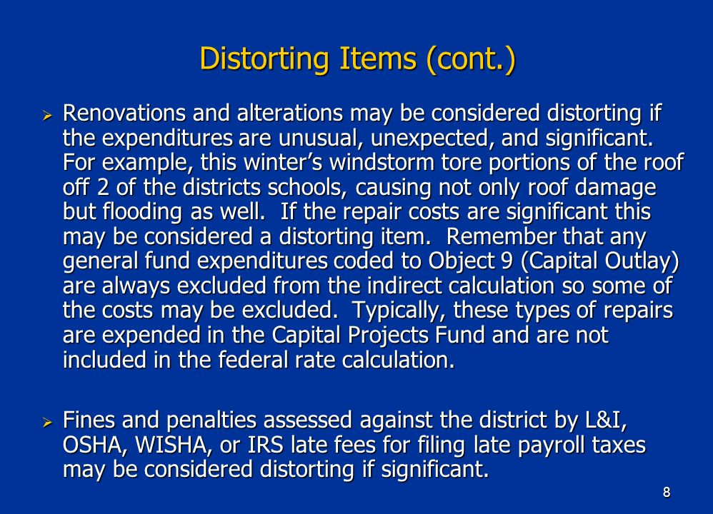 8 Distorting Items (cont.) Renovations and alterations may be considered distorting if the expenditures are unusual, unexpected, and significant. For
