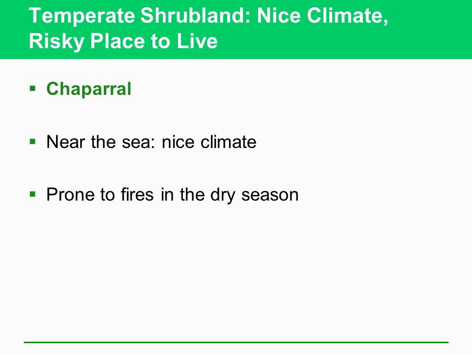 Temperate Shrubland: Nice Climate, Risky Place to Live Chaparral Near the sea: nice climate Prone to fires in the dry season