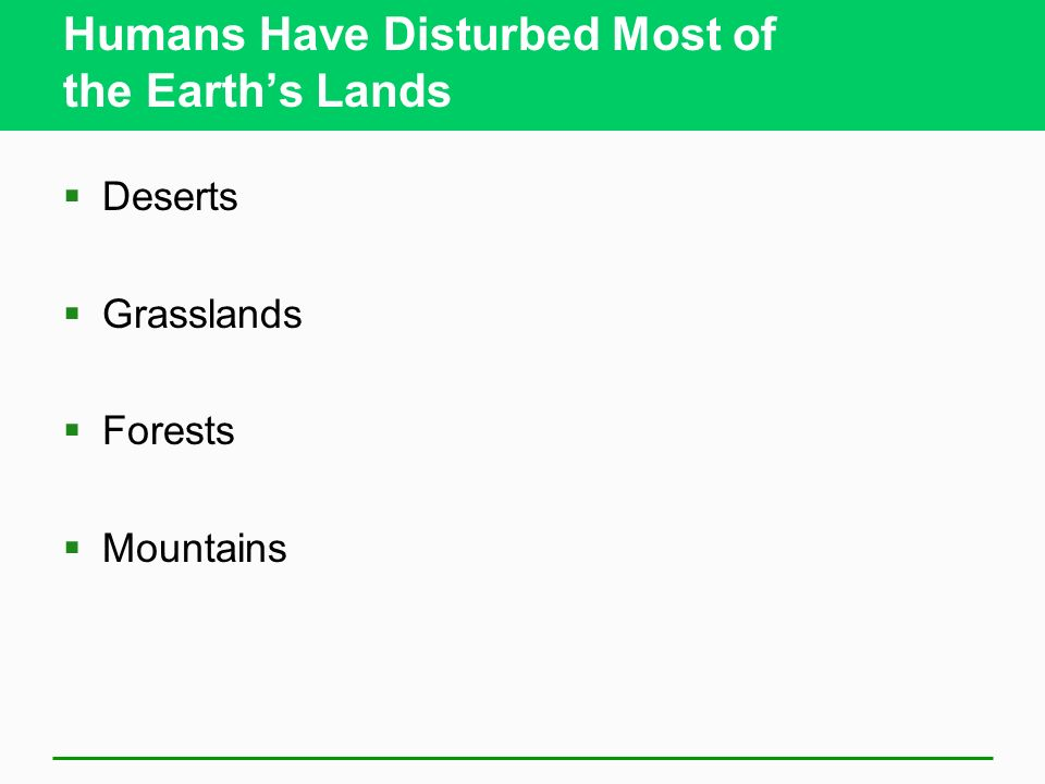Humans Have Disturbed Most of the Earths Lands Deserts Grasslands Forests Mountains